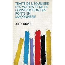 Traité de l'équilibre des voûtes et de la construction des ponts en maçonnerie (French Edition)