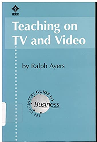 Teaching on T.V. and Video (IEEE Engineer's Guide to Business)