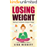 Lose Weight: Making A Complete Lifestyle Change (easy weight loss, fast lose weight, forever fit weight loss guide, weight loss, diet, losing stomach fat, lose belly fat Book 1)