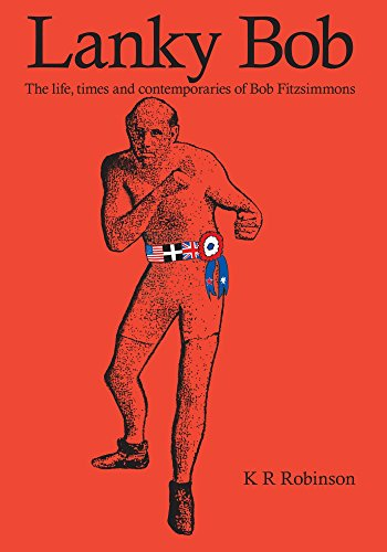 Lanky Bob - The Life, Times and Contemporaries of Bob Fitzsimmons