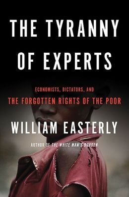 Economists, Dictators, and the Forgotten Rights of the Poor The Tyranny of Experts (Paperback) - Common