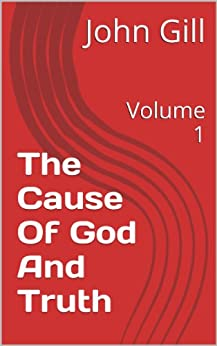 The Cause Of God And Truth: Volume 1 (English Edition) de [Gill, John]