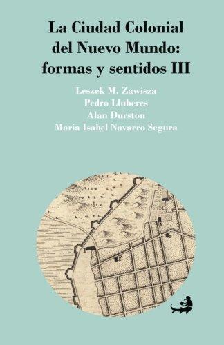 La Ciudad Colonial del Nuevo Mundo:formas y sentidos III (Biblioteca Urbana de Ediciones Cielonaranja) (Spanish Edition)