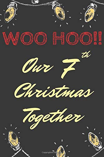 WOO HOO!!! Our 7th Christmas Together: First Year Married Christmas Blank Line Journal