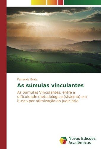 As súmulas vinculantes: As Súmulas Vinculantes: entre a dificuldade metodológica (sistema) e a busca por otimização do Judiciário (Portuguese Edition) PDF