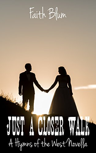 Just a Closer Walk: Hymns of the West Novella (Hymns of the West Novellas Book 4) by [Blum, Faith]