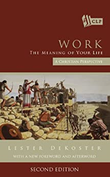 Work: The Meaning of Your Life by [DeKoster, Lester]