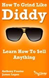 How To Grind Like Diddy: Learn How To Sell Anything