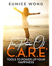 The Power Of C.A.R.E: Tools To Power Up Your Happiness
