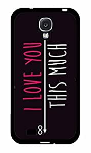 I Love You This Much Plastic Phone Case Back Cover Samsung Galaxy S4 I9500