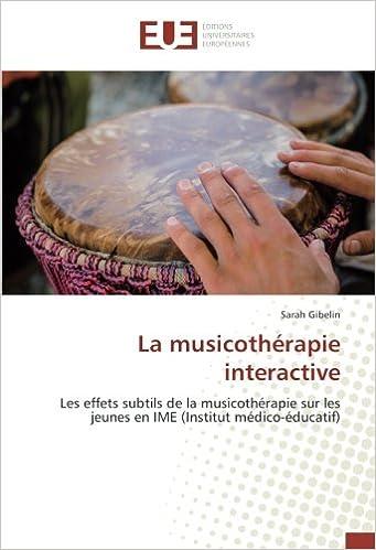 Book La musicothérapie interactive: Les effets subtils de la musicothérapie sur les jeunes en IME (Institut médico-éducatif) (Omn.Univ.Europ.)