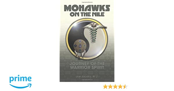 Mohawks on the Nile - Journey of the Warrior Spirit: M. D. Joe Jacobs: 9781460200964: Amazon.com: Books