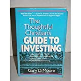 Thoughtful Christian's Guide to Investing, Gary D. Moore, 0310531314