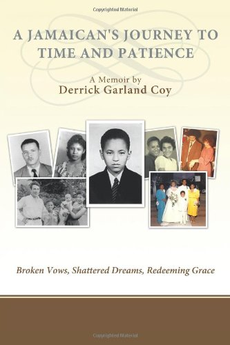 Book: A Jamaican's Journey To Time and Patience - Broken Vows, Shattered Dreams, Redeeming Grace by Derrick Garland Coy