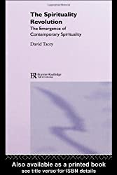 The Spirituality Revolution: The Emergence of Contemporary Spirituality