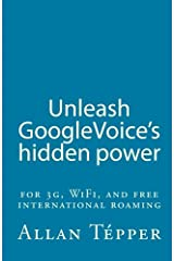 Unleash GoogleVoice's hidden power: for 3G, WiFi, and free international roaming Paperback