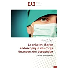 La prise en charge endoscopique des corps étrangers de l'oesophage: Astuces et expertises