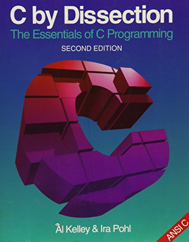 C by Dissection: The Essentials of C Programming (The Benjamin/Cummings Series in Computer Science)