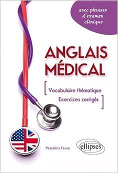 Anglais Médical Vocabulaire Thématique & Exercices Corrigés Avec Phrases dExamen Clinique