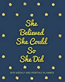 She Believed She Could So She Did-2019 Planner Weekly and Monthly: Daily Weekly and Monthly Calendar, Journal Planner and Notebook, Agenda Schedule ... (January 2019 to December 2019) (Vol 2)