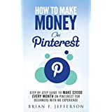 How To Make Money On Pinterest: Step By Step Guide To Make $2000 Every Month On Pinterest For Beginners With No...