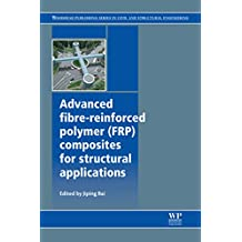 Advanced Fibre-Reinforced Polymer (FRP) Composites for Structural Applications (Woodhead Publishing Series in Civil and Structural Engineering)