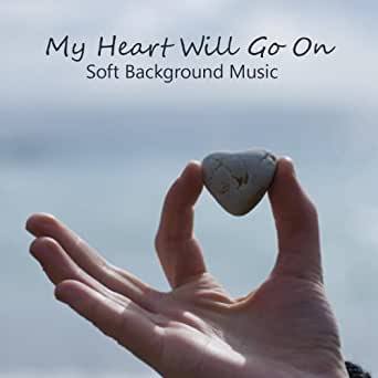 My Heart Will Go On: Soft Quiet Background Music: Instrumental by
