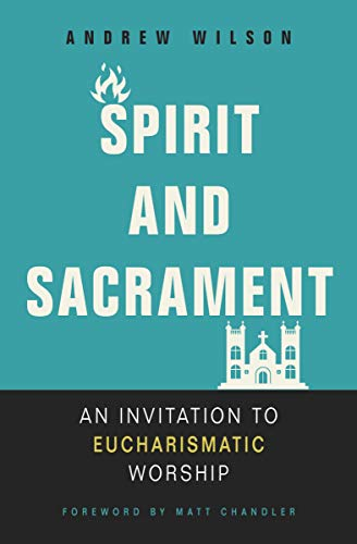 Spirit and Sacrament: An Invitation to Eucharismatic Worship (Charismatic Gifts Of The Holy Spirit Catholic)