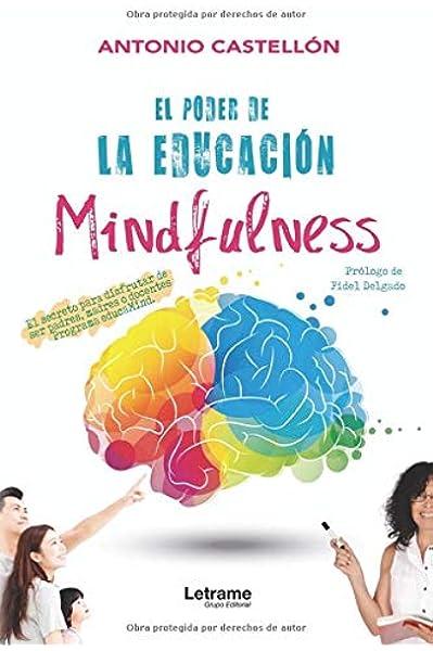 El poder de la educación mindfulness: El secreto para disfrutar de ser padres, madres o docentes. Educamind: Amazon.es: Castellón Fernández, Antonio: Libros