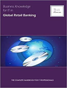 Book Business Knowledge for It in Global Retail Banking: The Complete Handbook for IT Professionals: 1 (Bizle Professional Series)