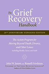 THE GRIEF RECOVERY HANDBOOK THE ACTION PROGRAM FOR MOVING BEYOND DEATH, DIVORCE, AND OTHER LOSSES BY (JAMES, JOHN W.) PAPERBACK