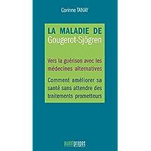 La maladie de Gougerot-Sjögren: Vers la guérison avec les médecines alternatives (French Edition)
