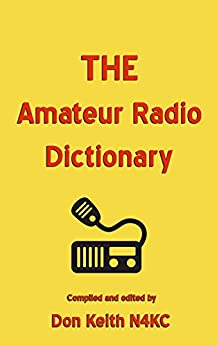 THE Amateur Radio Dictionary: The most complete glossary of Ham Radio terms ever compiled by [Keith, Don]