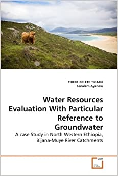 Water Resources Evaluation With Particular Reference to Groundwater: A case Study in North Western Ethiopia, Bijana-Muye River Catchments