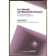 CLERGÉ EN NOUVELLE-FRANCE (LE) : ÉTUDE DÉMOGRAPHIQUE