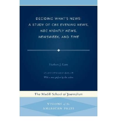 [(Deciding What's News: A Study of CBS Evening News, NBC Nightly News, Newsweek, and Time)] [Author: Herbert J. Gans] published on (March, 2005)