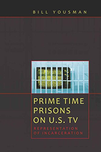 Prime Time Prisons on U.S. TV: Representation of Incarceration (Media and Culture)