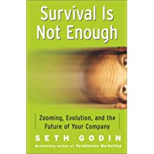 Survival Is Not Enough: Zooming, Evolution, and the Future of Your Company by Seth Godin (2002-01-08)