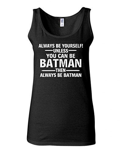 Batman+tank+top Products : Junior Always Be Yourself Unless You Can Be Batman Comics Funny Humor Tank Tops