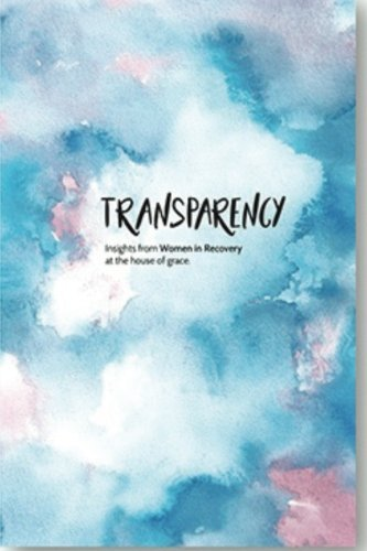 TRANSPARENCY: Insights from Women in Recovery at the House of Grace