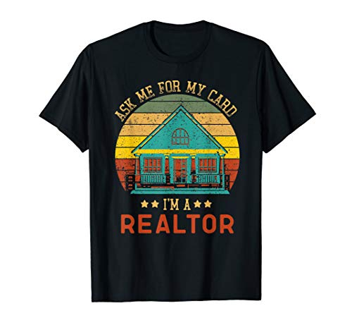 (Ask Me for My Card I am a Realtor T-Shirt Real Estate Tee)