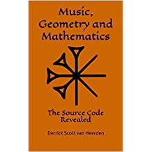 Music, Geometry and Mathematics: The Source Code Revealed