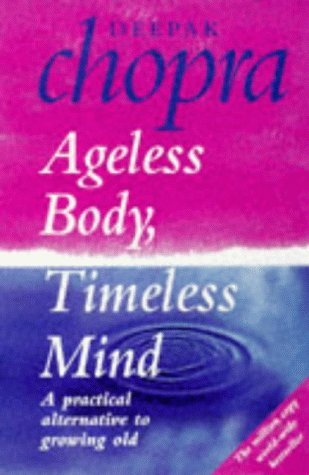 Ageless Body, Timeless Mind: A Practical Alternative To Growing Old by Dr Deepak Chopra (1993-09-02) (09 Body Old)