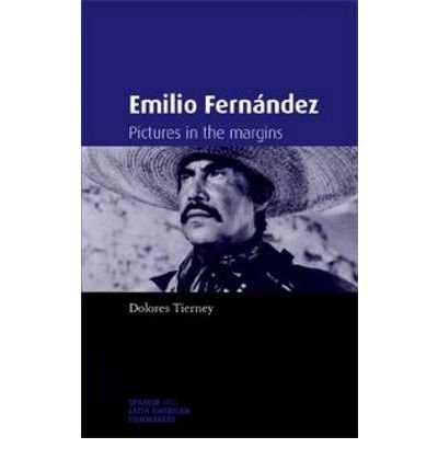 [(Emilio Fernandez: Pictures in the Margins)] [Author: Dolores Tierney] published on (April, 2008)
