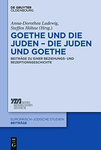 Goethe und die Juden – die Juden und Goethe: Beiträge zu einer Beziehungs- und Rezeptionsgeschichte (Europäisch-jüdische Studien – Beiträge)