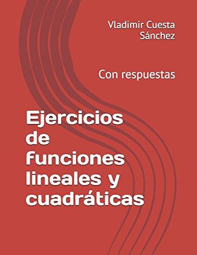 Ejercicios de funciones lineales y cuadraticas: Con respuestas (Spanish Edition) [Vladimir Cuesta Sanchez] (Tapa Blanda)