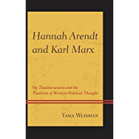 Hannah Arendt and Karl Marx: On Totalitarianism and the Tradition of Western Political Thought (English Edition)