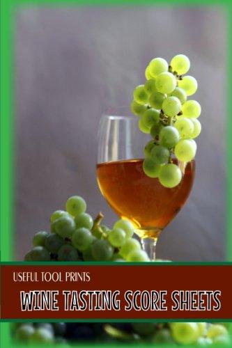 "Read Online Useful Tool Prints Wine Tasting Score Sheets: Wine Tasting Score Sheets for Wine Tasters 25 Score Sheets 4""x6"" Matte Cover Finish Book 17 (Volume 17) pdf epub"