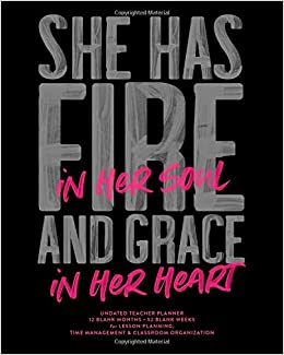 She Has Fire In Her Soul And Grace In Her Heart Undated Teacher