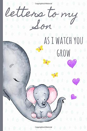 Pdf Parenting Letters to my Son as I watch you grow: Blank Journal, A thoughtful Gift for New Mothers,Parents. Write Memories now ,Read them later & Treasure this lovely time capsule keepsake forever, Elephant,grey